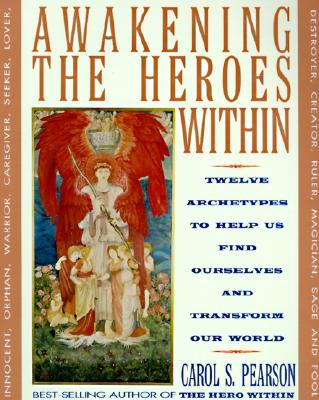 Awakening the Heroes Within By Pearson, Carol S.