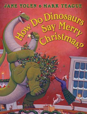 How Do Dinosaurs Say Merry Christmas? By Yolen, Jane/ Teague, Mark (ILT)