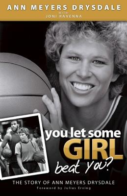 You Let Some Girl Beat You? By Drysdale, Ann Meyers/ Ravenna, Joni (CON)/ Erving, Julius (FRW)